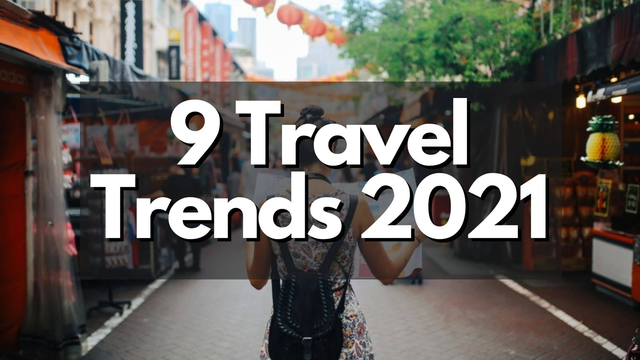 Top 9 Travel Trends 2021